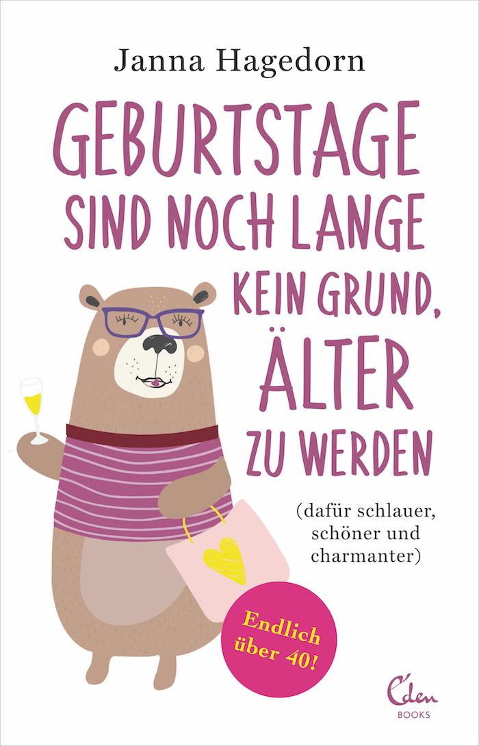 Buchtipp 2019: Janna Haedorn Geburtstage sind noch lange kein Grund, älter zu werden. Eden Books